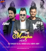 Manjha - DJ Vaggy x DJ Akee x DJ Abhi Aby Remix