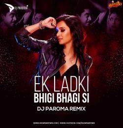 Ek Ladki Bhigi Bhagi Si Remix - DJ Paroma