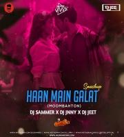 Haan main Galat ( Moombathon ) - DJ Sammer X DJ Jnny X DJ Jeet - Smashup