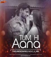 Tum Hi Aana - ( Remix ) - THEUNKNOWNDJ X DJ U NIK