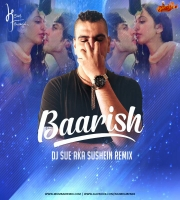 Baarish (Remix) - DJ SUE aka SUSHEIN