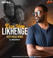 Kissa hum Likhenge (Deep House Remix) - DJ Madwho
