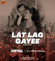 Lat Lag Gayee (Bounce Mix) - SARFRAZ x DJ Phillora