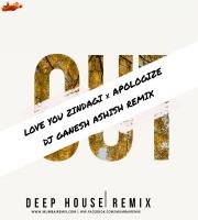 Love You Zindagi X Apoligize - DJ ASHISH X DJ GANESH G
