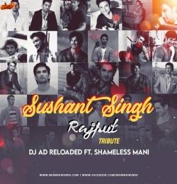 Shushant Singh Rajput  (Tribute Mashup) - Dj AD reloaded x Shameless Mani