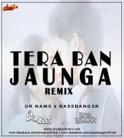 Tera Ban Jaunga - DR NAMS x BASSBANG3R Remix