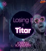 LOSING IT x TITAR (MASHUP) - KIRAN KAMATH