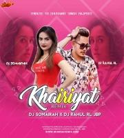 Khairiyat Remix - DJ Somairah x DJ Rahul RL