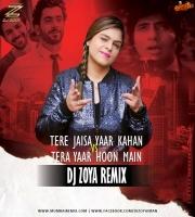 TERE JAISA YAAR VS TERA YAAR HOON (MASHUP) -  DJ ZOYA REMIX