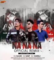 Na Na Na - Official Remix - Dj Sajid x Dj Saif x Dj Suraj