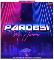 Pardesi (Original Mix) Mr. Jammer