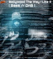 Bollywood The Way I Like It - Bass X DnB Flipsyd