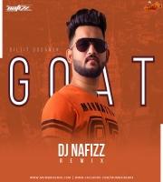 Diljit Dosanjh - GOAT - DJ NAFIZZ - REMIX