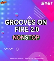 Grooves On Fire 2.0 - DJ SKET Nonstop Mix