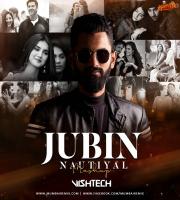 Jubin Nautiyal Mashup - DJ Vishtech
