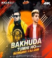 BAKHUDA TUMHI HO- DJ MELROY X DJ ANIK