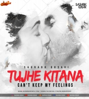 Tujhe Kitana x Cant Keep My Feelings - Saurabh Gosavi Remix