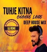 TUJHE KITNA CHAHNE LAGE - DJ REME DEEP HOUSE REMIX