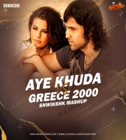 Aye Khuda Vs Greece 2000 (Mashup) - SNWIKSHK