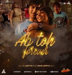 Ab Toh Forever Remix DJ Aditya X DJ Sahil Kemya