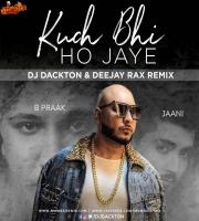 Kuch Bhi Ho Jaye (Remix) Deejay Rax X DJ Dackton