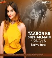 TAARON KE SHEHAR MAIN CHILLOUT MIX DJ PIYU REMIX