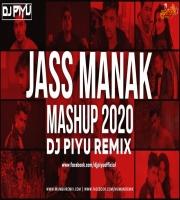 JASS MANAK MASHUP 2020 - DJ PIYU