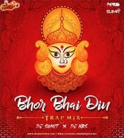 Bhor Bhai Din (Trap Mix) DJ SUMIT x DJ NRS
