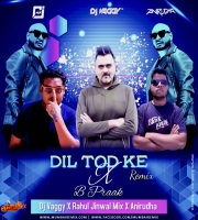 Dil Tod Ke Remix DJ Vaggy x Rahul Jinwal x Dj Anirudha