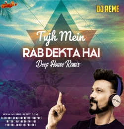 TUJH MEIN RAB DEKHTA HAI - DJ REMES DEEP HOUSE MIX