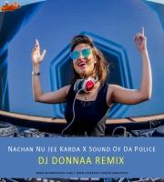 Nachan Nu Jee Karda X Sound Of Da Police DJ DONNAA REMIX