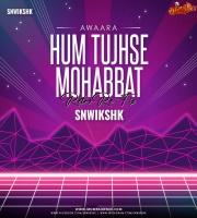 Hum Tujhse Mohabbat (Retro Re-Fix) - Awaara - SNWIKSHK