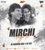MIRCHI LAGI TO - DJ GAURAV GRS  x DJ TAZ