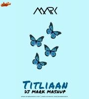 Titliaan - Dj Mark Mashup