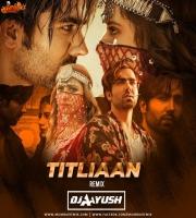 Titliyaan - DJ Aayush Remix