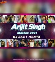 Arijit Singh Mashup 2021 - DJ SKET